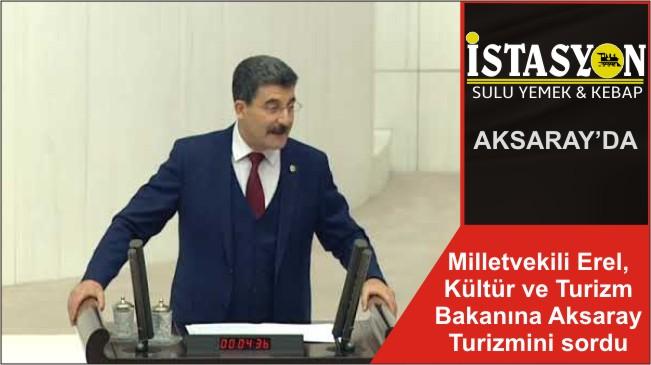 Milletvekili Erel, Kültür ve Turizm Bakanına Aksaray Turizmini sordu
