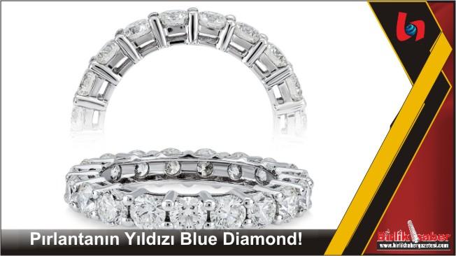 Pırlantanın Yıldızı Blue Diamond!