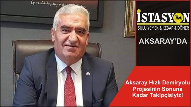 Aksaray Hızlı Demiryolu Projesinin Sonuna Kadar Takipçisiyiz!