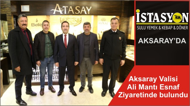 Aksaray Valisi Ali Mantı Esnaf Ziyaretinde bulundu
