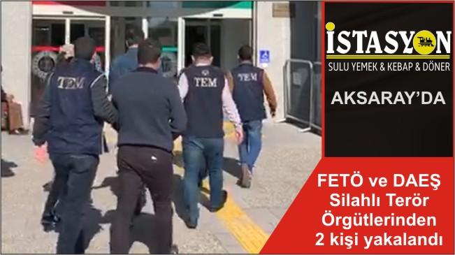 FETÖ ve DAEŞ Silahlı Terör Örgütlerinden 2 kişi yakalandı