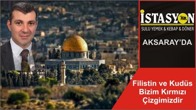 Filistin ve Kudüs Bizim Kırmızı Çizgimizdir