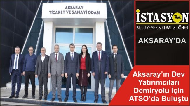 Aksaray'ın Dev Yatırımcıları Demiryolu İçin ATSO'da Buluştu