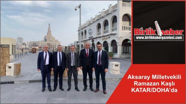 Aksaray Milletvekili Ramazan Kaşlı KATAR/DOHA'da