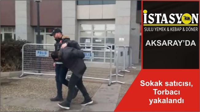 Sokak satıcısı, Torbacı yakalandı