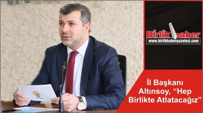 """İl Başkanı Altınsoy, """"Hep Birlikte Atlatacağız"""""""
