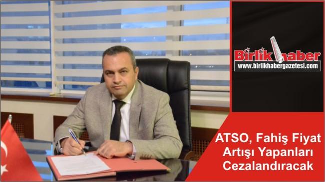 ATSO, Fahiş Fiyat Artışı Yapanları Cezalandıracak