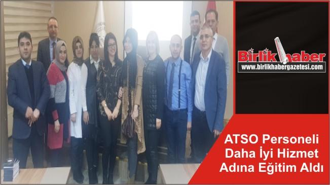 ATSO Personeli Daha İyi Hizmet Adına Eğitim Aldı
