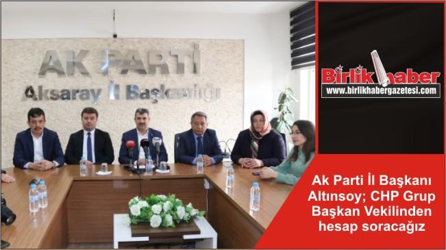Ak Parti İl Başkanı Altınsoy; CHP Grup Başkan Vekilinden hesap soracağız