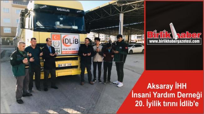 Aksaray İHH İnsani Yardım Derneği 20. İyilik tırını İdlib'e