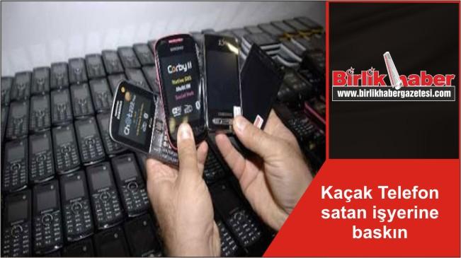 Kaçak Telefon satan işyerine baskın