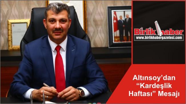 """Altınsoy'dan """"Kardeşlik Haftası"""" Mesajı"""