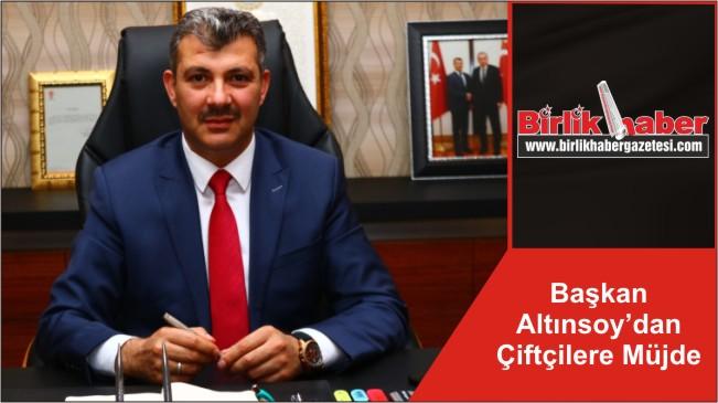 Başkan Altınsoy'dan Çiftçilere Müjde