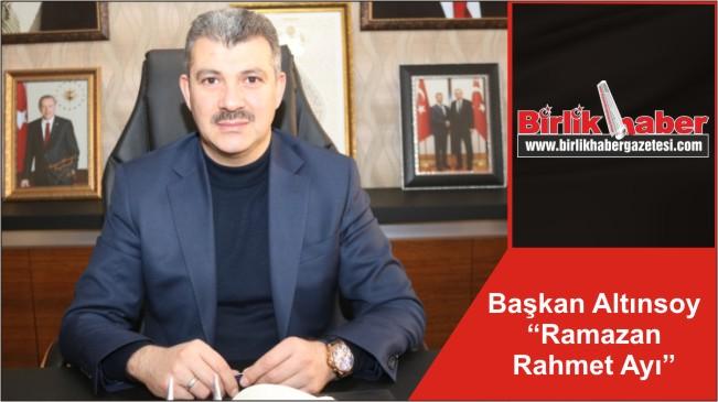 """Başkan Altınsoy """"Ramazan Rahmet Ayı"""""""