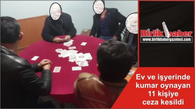 Ev ve işyerinde kumar oynayan 11 kişiye ceza kesildi