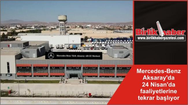 Mercedes-Benz Aksaray'da 24 Nisan'da faaliyetlerine tekrar başlıyor