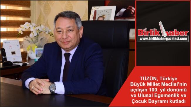 TÜZÜN, Türkiye Büyük Millet Meclisi'nin açılışın 100. yıl dönümü ve Ulusal Egemenlik ve Çocuk Bayramı kutladı