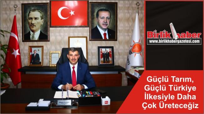 Güçlü Tarım, Güçlü Türkiye İlkesiyle Daha Çok Üreteceğiz