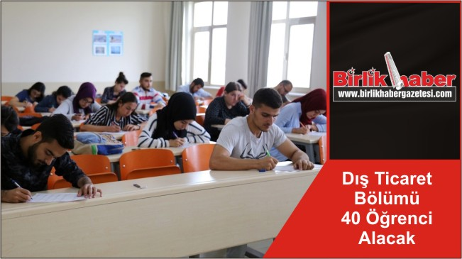 Dış Ticaret Bölümü 40 Öğrenci Alacak