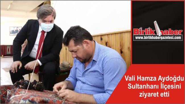 Vali Hamza Aydoğdu Sultanhanı İlçesini ziyaret etti