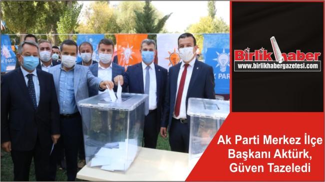 Ak Parti Merkez İlçe Başkanı Aktürk, Güven Tazeledi