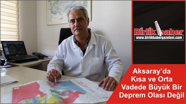 Aksaray'da Kısa ve Orta Vadede Büyük Bir Deprem Olası Değil