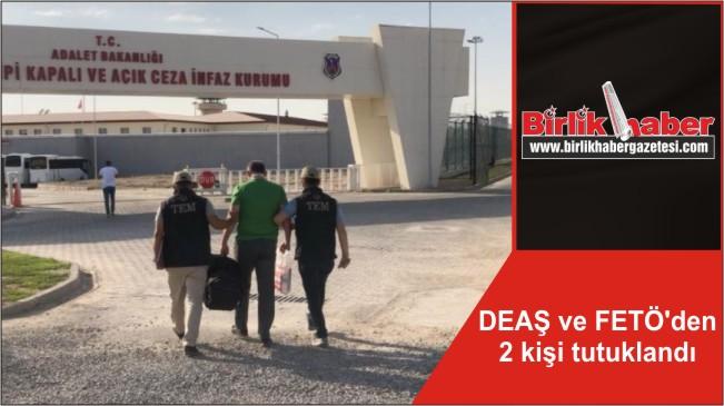 DEAŞ ve FETÖ'den 2 kişi tutuklandı