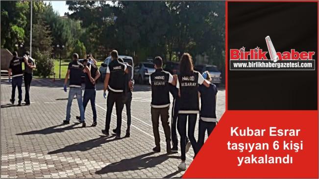 Kubar Esrar taşıyan 6 kişi yakalandı