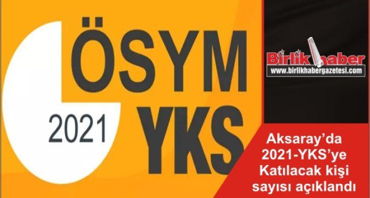 Aksaray'da 2021-YKS'ye Katılacak kişi sayısı açıklandı