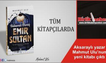 Aksaraylı yazar Mahmut Ulu'nun yeni kitabı çıktı