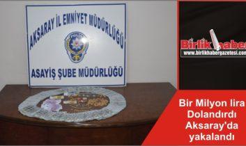 Bir Milyon lira Dolandırdı Aksaray'da yakalandı