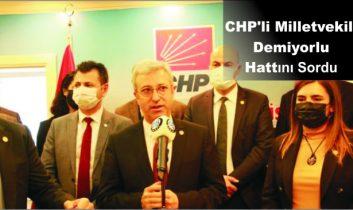 CHP'li Milletvekili Demiyorlu Hattını Sordu