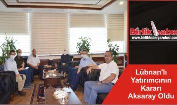 Lübnan'lı Yatırımcının Kararı Aksaray Oldu