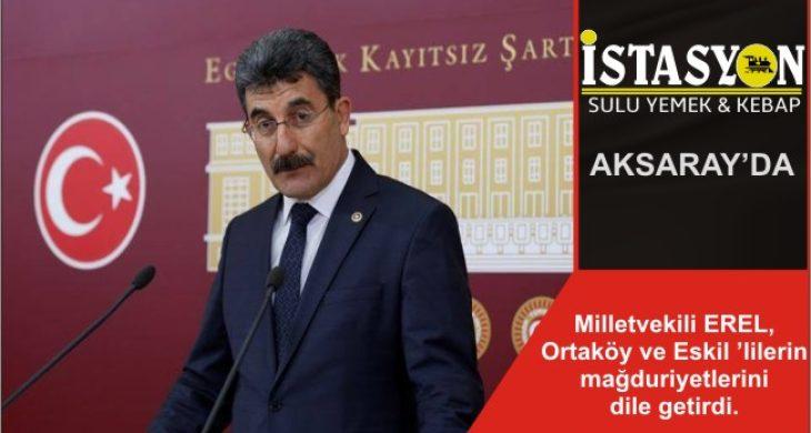 Milletvekili EREL, Ortaköy ve Eskil 'lilerin mağduriyetlerini dile getirdi