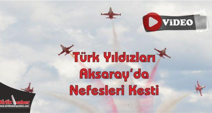 Türk Yıldızları Aksaray'da Nefesleri Kesti