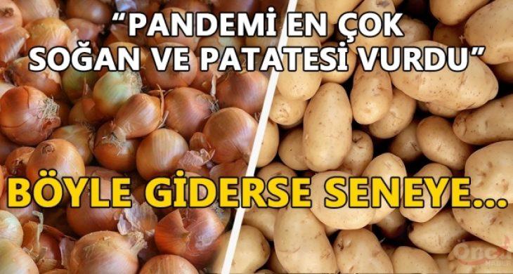 Pandemi en çok patates ve soğanı vurdu