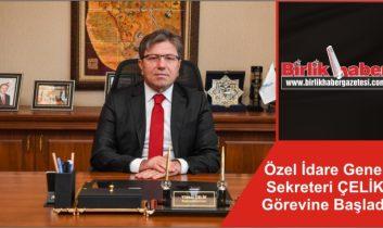Özel İdare Genel Sekreteri ÇELİK Görevine Başladı